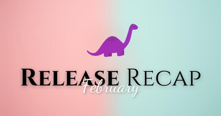 February Release Recap