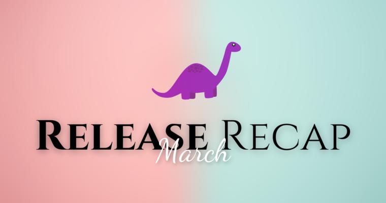 March Release Recap